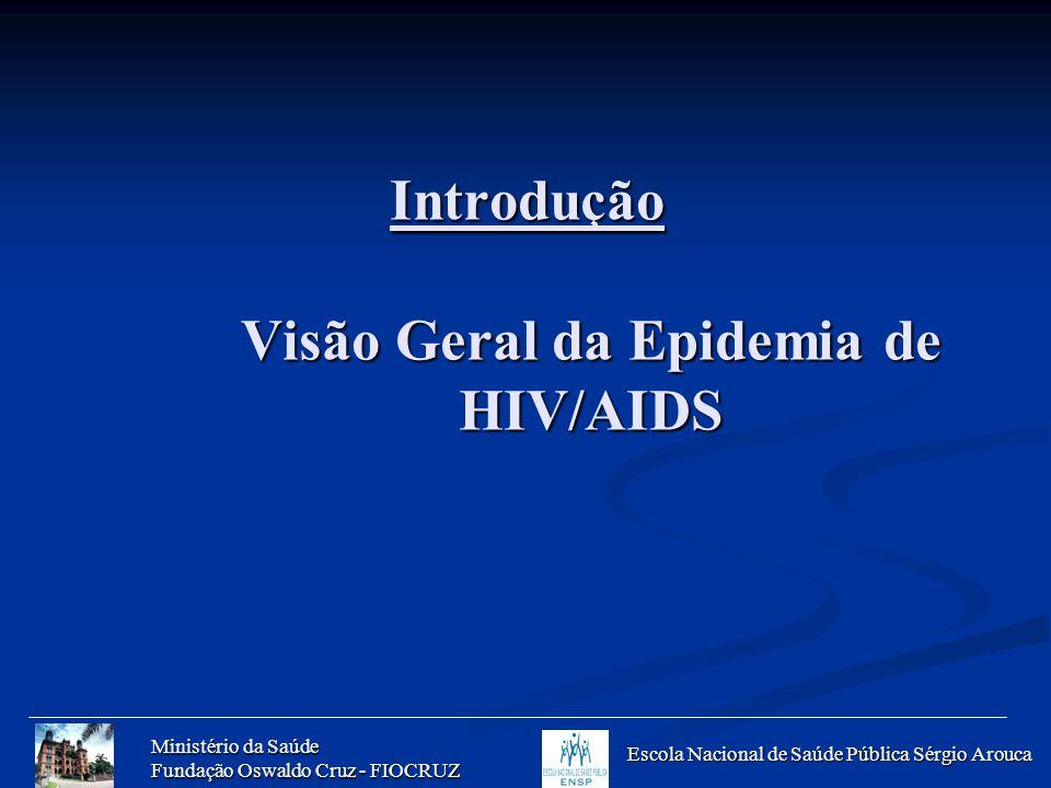 Ministério da Saúde Fundação Oswaldo Cruz - FIOCRUZ Escola Nacional de Saúde Pública Sérgio Arouca Introdução Visão Geral da Epidemia de HIV/AIDS