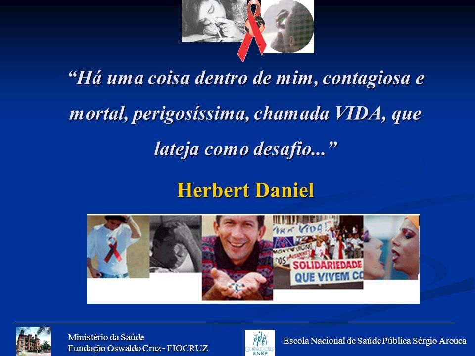 Ministério da Saúde Fundação Oswaldo Cruz - FIOCRUZ Escola Nacional de Saúde Pública Sérgio Arouca Há uma coisa dentro de mim, contagiosa e mortal, pe