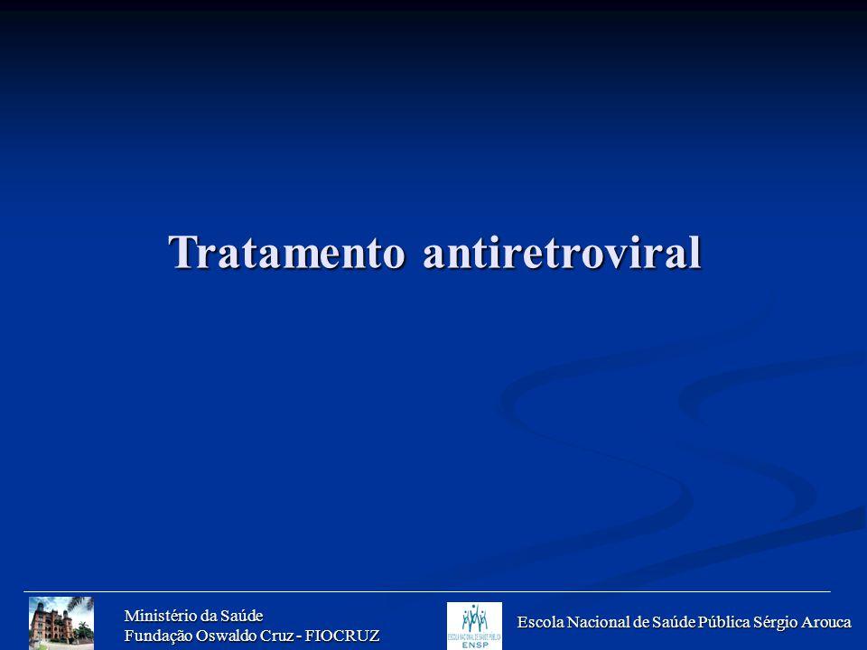 Ministério da Saúde Fundação Oswaldo Cruz - FIOCRUZ Escola Nacional de Saúde Pública Sérgio Arouca Tratamento antiretroviral