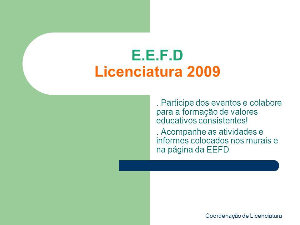 Coordenação de Licenciatura E.E.F.D Licenciatura 2009. Participe dos eventos e colabore para a formação de valores educativos consistentes!. Acompanhe