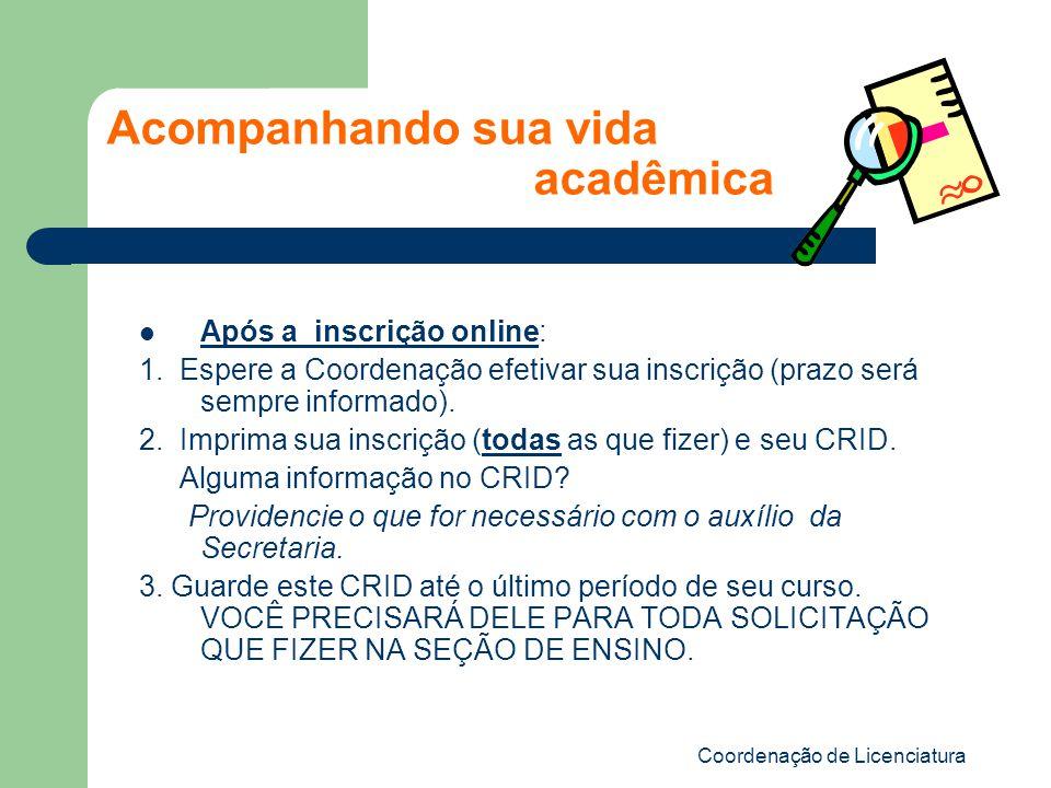 Coordenação de Licenciatura Acompanhando sua vida acadêmica Após a inscrição online: 1.