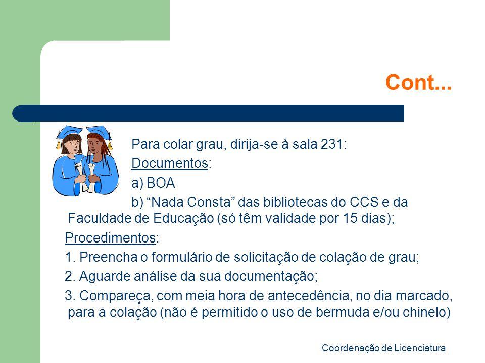 Coordenação de Licenciatura Cont... Para colar grau, dirija-se à sala 231: Documentos: a) BOA b) Nada Consta das bibliotecas do CCS e da Faculdade de