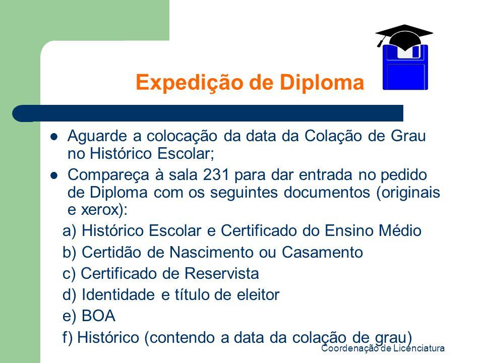 Coordenação de Licenciatura Expedição de Diploma Aguarde a colocação da data da Colação de Grau no Histórico Escolar; Compareça à sala 231 para dar en