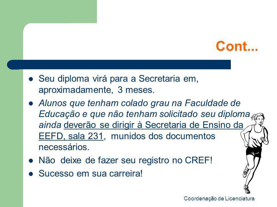 Coordenação de Licenciatura Cont... Seu diploma virá para a Secretaria em, aproximadamente, 3 meses. Alunos que tenham colado grau na Faculdade de Edu