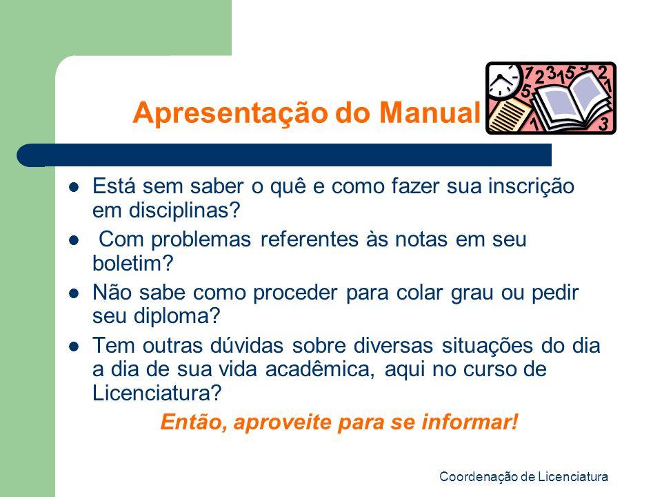 Coordenação de Licenciatura Apresentação do Manual Está sem saber o quê e como fazer sua inscrição em disciplinas.
