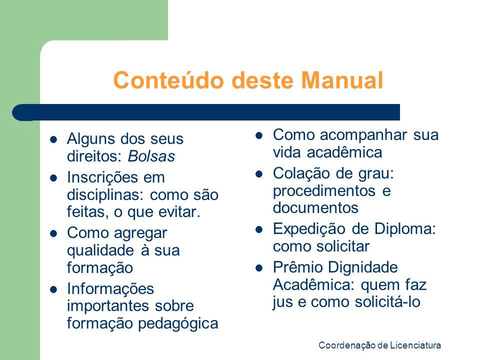 Coordenação de Licenciatura Conteúdo deste Manual Alguns dos seus direitos: Bolsas Inscrições em disciplinas: como são feitas, o que evitar. Como agre