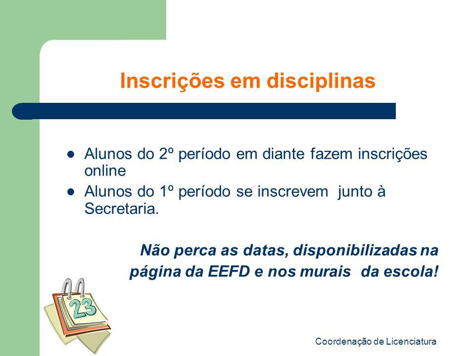 Coordenação de Licenciatura Inscrições em disciplinas Alunos do 2º período em diante fazem inscrições online Alunos do 1º período se inscrevem junto à Secretaria.