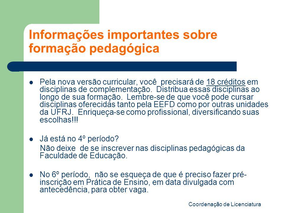 Coordenação de Licenciatura Informações importantes sobre formação pedagógica Pela nova versão curricular, você precisará de 18 créditos em disciplinas de complementação.