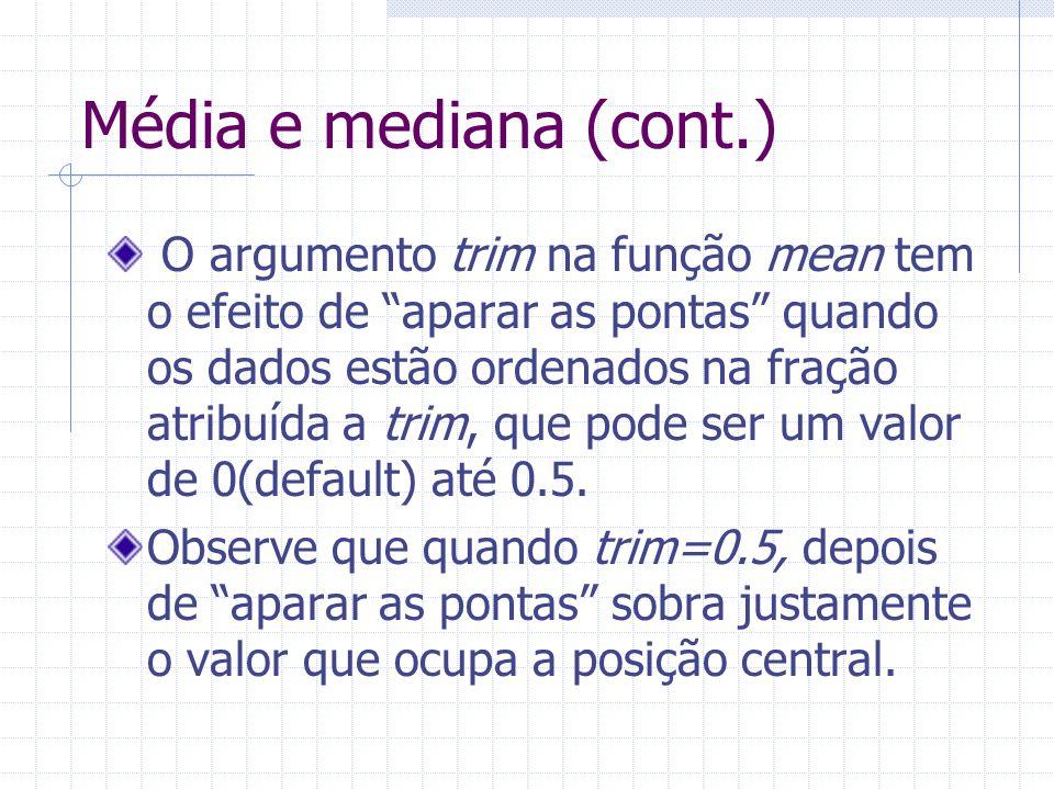Média e mediana (cont.) O argumento trim na função mean tem o efeito de aparar as pontas quando os dados estão ordenados na fração atribuída a trim, q