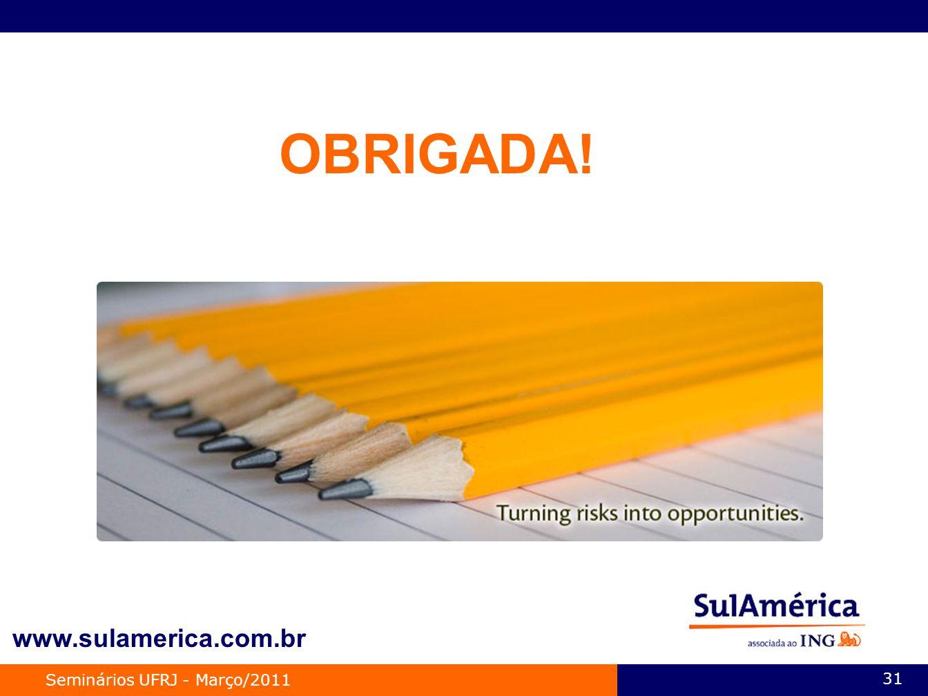 Seminários UFRJ - Março/2011 31 OBRIGADA! www.sulamerica.com.br