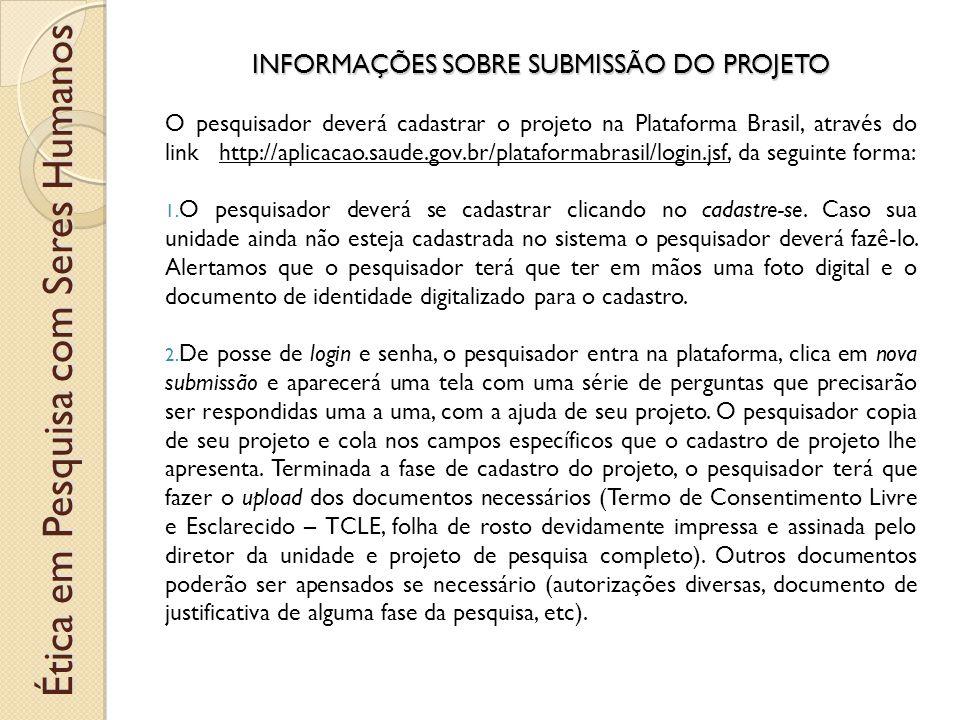 INFORMAÇÕES SOBRE SUBMISSÃO DO PROJETO O pesquisador deverá cadastrar o projeto na Plataforma Brasil, através do link http://aplicacao.saude.gov.br/plataformabrasil/login.jsf, da seguinte forma: 1.