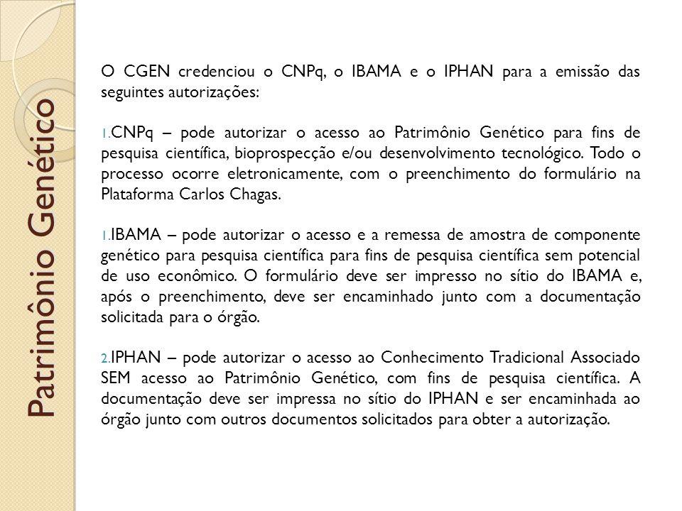 O CGEN credenciou o CNPq, o IBAMA e o IPHAN para a emissão das seguintes autorizações: 1.