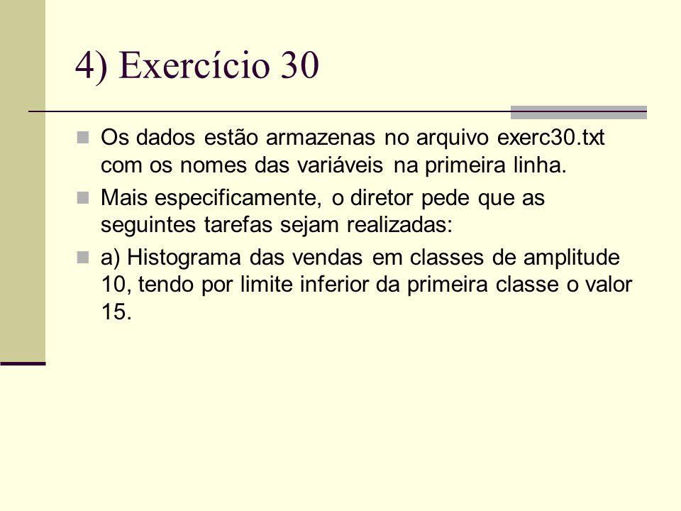 4) Exercício 30 Os dados estão armazenas no arquivo exerc30.txt com os nomes das variáveis na primeira linha.