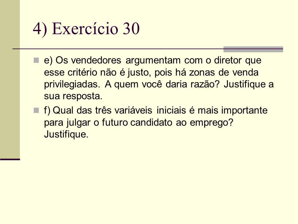 4) Exercício 30 e) Os vendedores argumentam com o diretor que esse critério não é justo, pois há zonas de venda privilegiadas.
