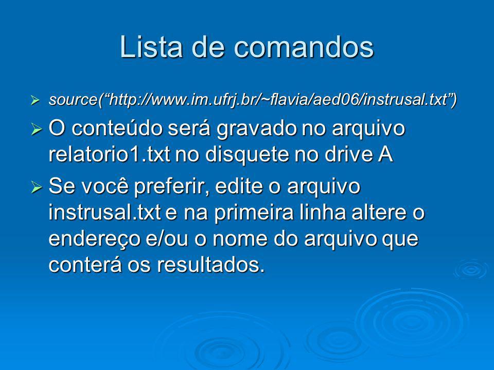 Lista de comandos source(http://www.im.ufrj.br/~flavia/aed06/instrusal.txt) source(http://www.im.ufrj.br/~flavia/aed06/instrusal.txt) O conteúdo será