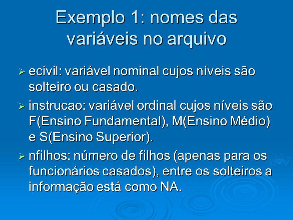 Exemplo 1: nomes das variáveis no arquivo ecivil: variável nominal cujos níveis são solteiro ou casado. ecivil: variável nominal cujos níveis são solt