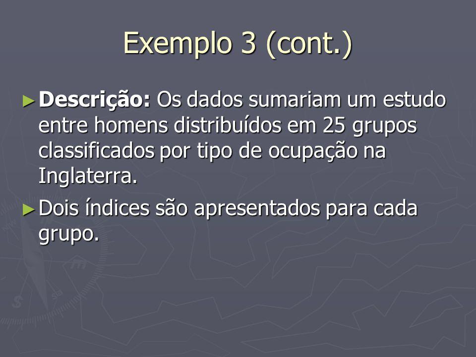 Exemplo 3 (cont.) Descrição: Os dados sumariam um estudo entre homens distribuídos em 25 grupos classificados por tipo de ocupação na Inglaterra. Desc