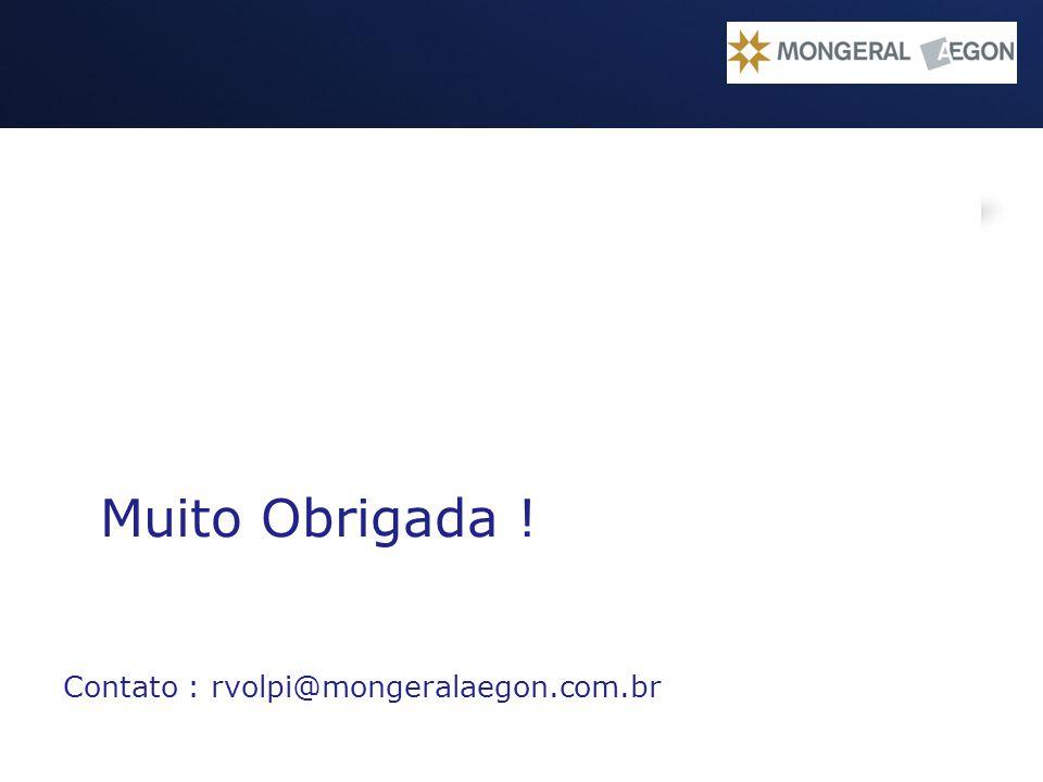 Operação Gestão do Passivo Muito Obrigada ! Contato : rvolpi@mongeralaegon.com.br
