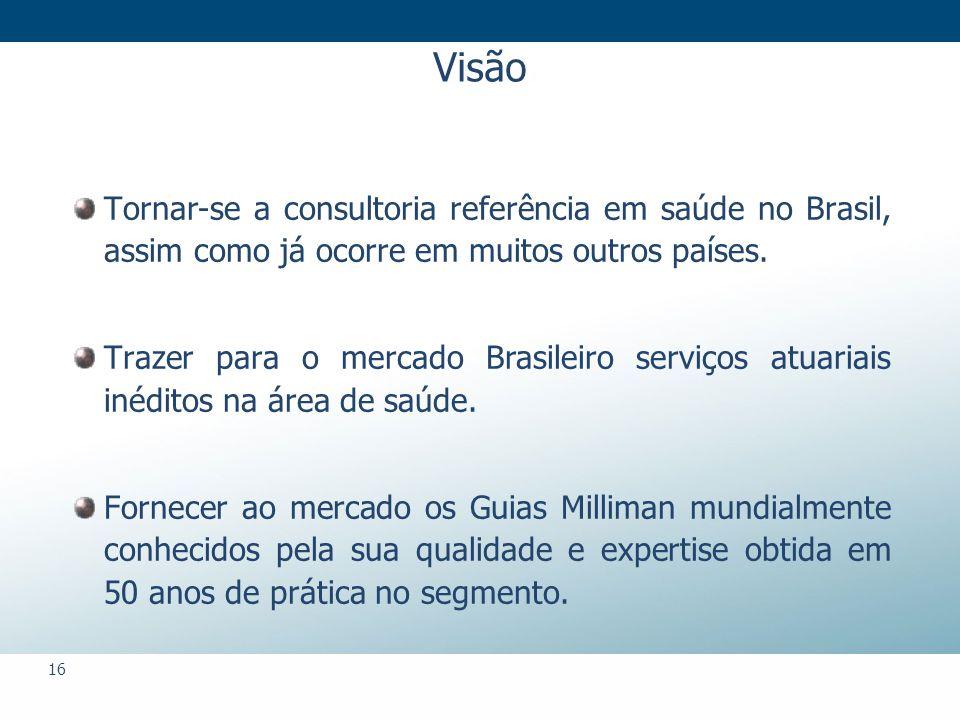 16 Visão Tornar-se a consultoria referência em saúde no Brasil, assim como já ocorre em muitos outros países.