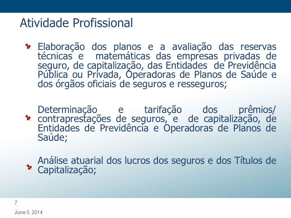 7 June 5, 2014 Elaboração dos planos e a avaliação das reservas técnicas e matemáticas das empresas privadas de seguro, de capitalização, das Entidade