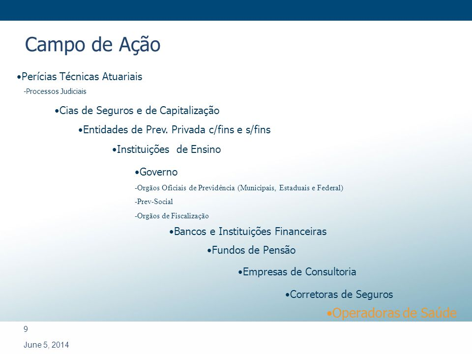 9 June 5, 2014 Perícias Técnicas Atuariais -Processos Judiciais Governo -Orgãos Oficiais de Previdência (Municipais, Estaduais e Federal) -Prev-Social