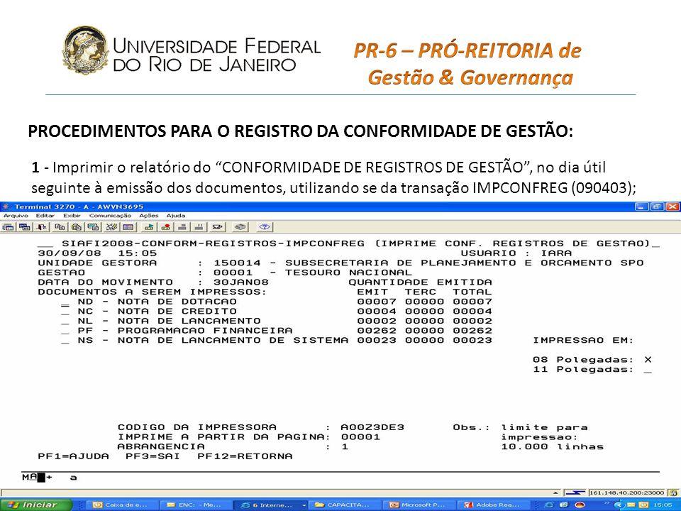 PROCEDIMENTOS PARA O REGISTRO DA CONFORMIDADE DE GESTÃO: 1 - Imprimir o relatório do CONFORMIDADE DE REGISTROS DE GESTÃO, no dia útil seguinte à emissão dos documentos, utilizando se da transação IMPCONFREG (090403);
