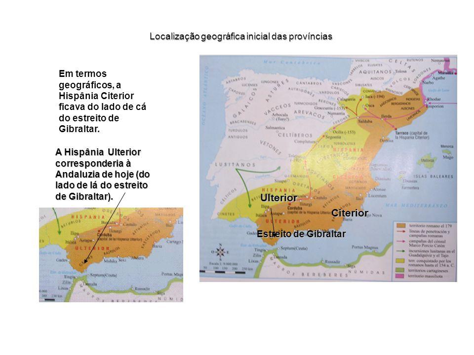 Foram fundadas duas províncias com diferenças culturais, administrativas e de colonização: A Hispânia Citerior e a Ulterior. Citerior Ulterior Primeir
