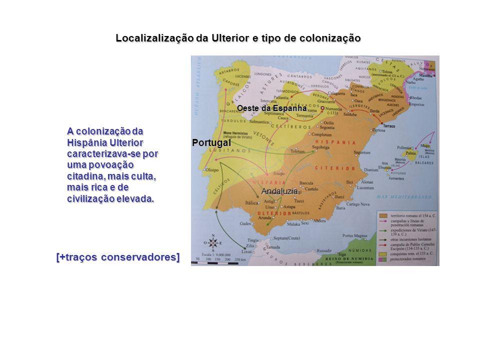 Zonas de irradiação: progressos da conquista Na Hispânia Ulterior, foram incorporados o lado Ocidental da Península, Portugal e a parte ocidental da E