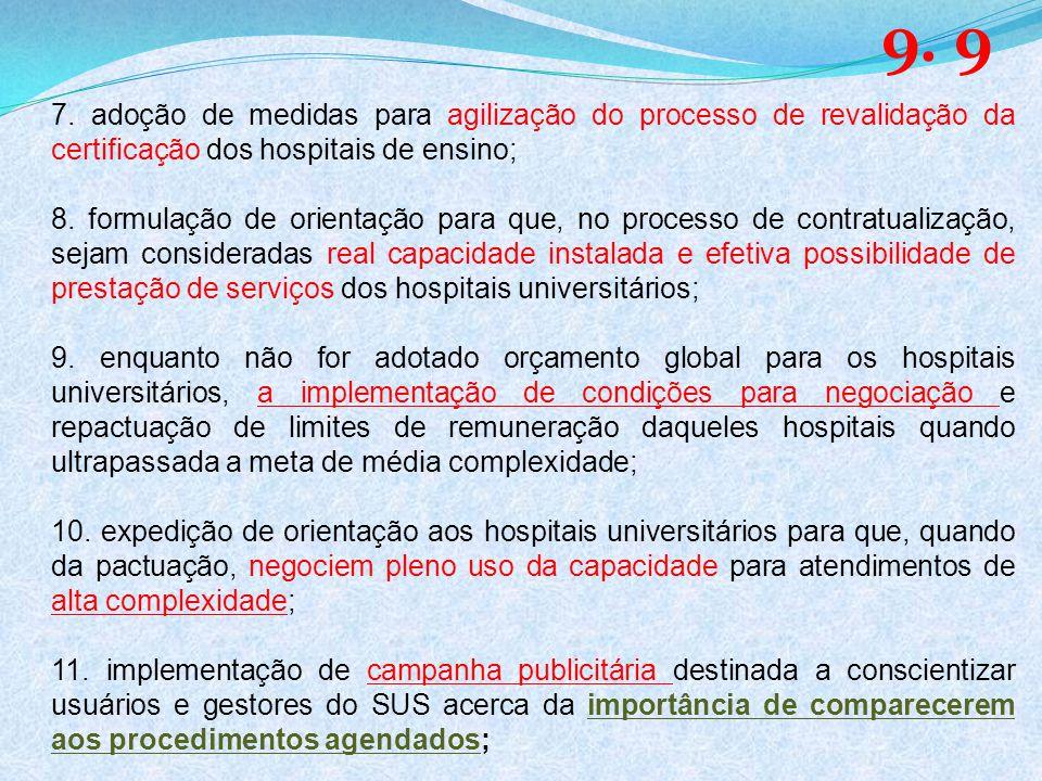 7. adoção de medidas para agilização do processo de revalidação da certificação dos hospitais de ensino; 8. formulação de orientação para que, no proc