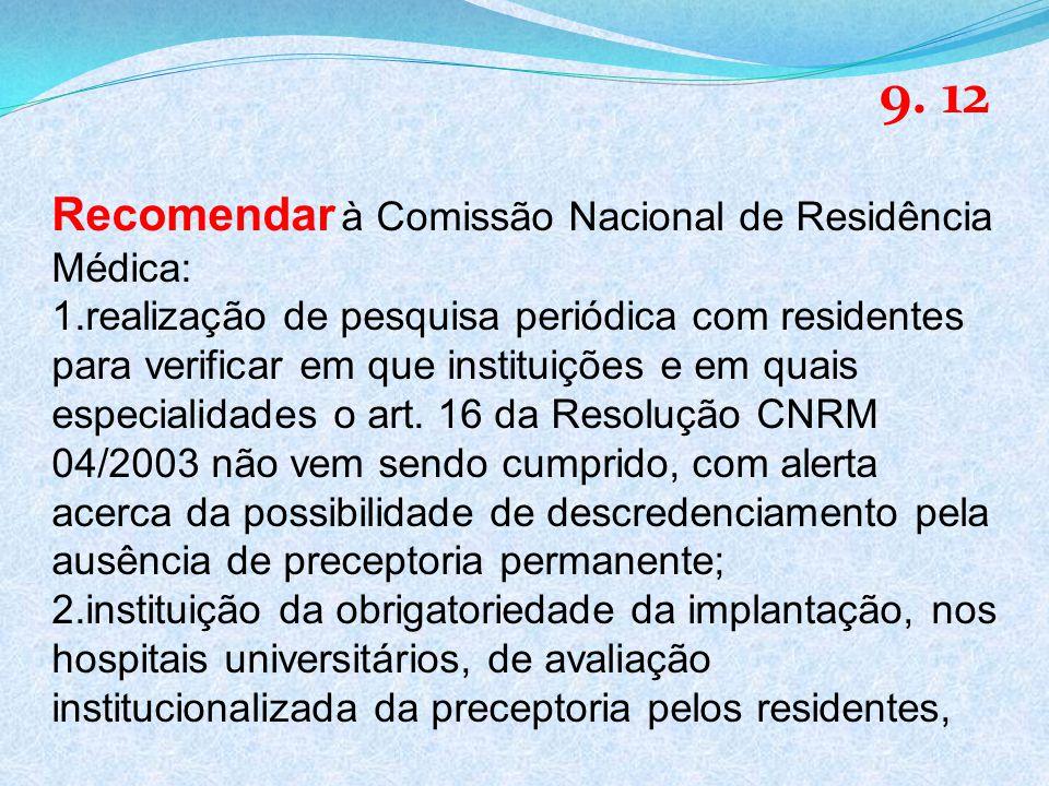 Recomendar à Comissão Nacional de Residência Médica: 1.realização de pesquisa periódica com residentes para verificar em que instituições e em quais especialidades o art.