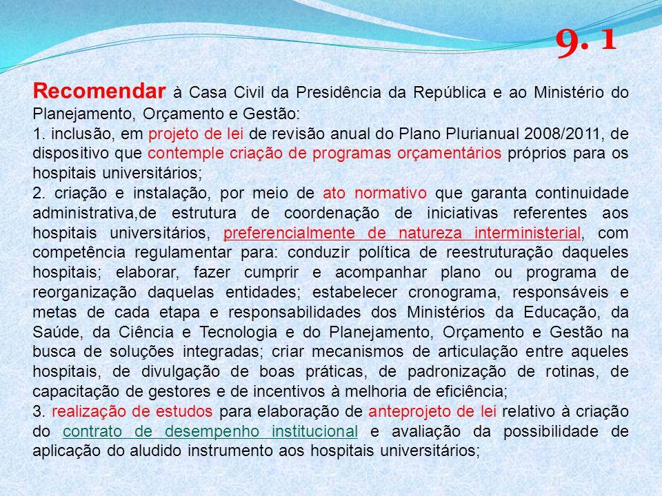 Recomendar à Casa Civil da Presidência da República e ao Ministério do Planejamento, Orçamento e Gestão: 1.