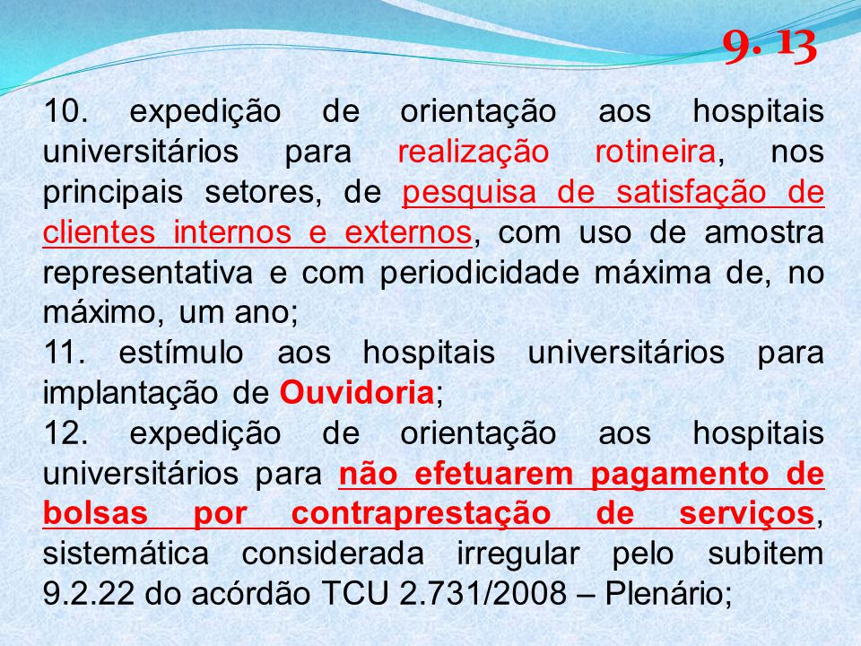 10. expedição de orientação aos hospitais universitários para realização rotineira, nos principais setores, de pesquisa de satisfação de clientes inte