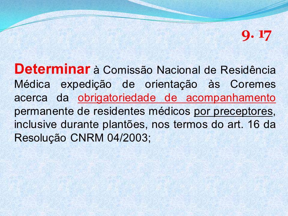 Determinar à Comissão Nacional de Residência Médica expedição de orientação às Coremes acerca da obrigatoriedade de acompanhamento permanente de residentes médicos por preceptores, inclusive durante plantões, nos termos do art.