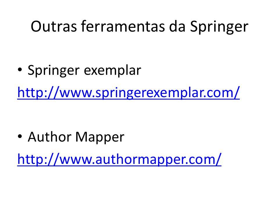 Outras ferramentas da Springer Springer exemplar http://www.springerexemplar.com/ Author Mapper http://www.authormapper.com/