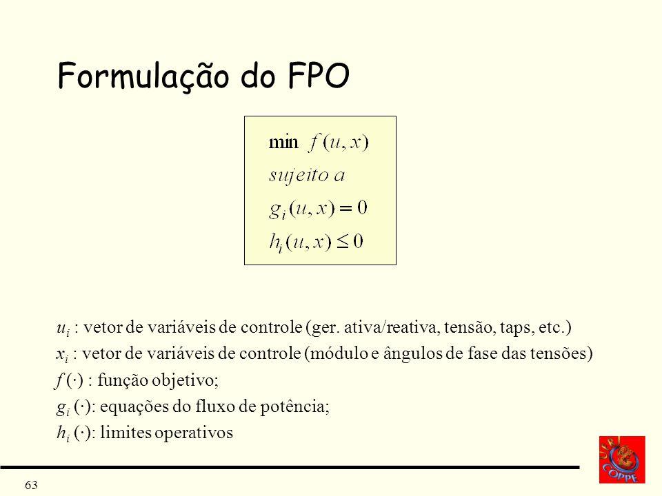 63 Formulação do FPO u i : vetor de variáveis de controle (ger. ativa/reativa, tensão, taps, etc.) x i : vetor de variáveis de controle (módulo e ângu