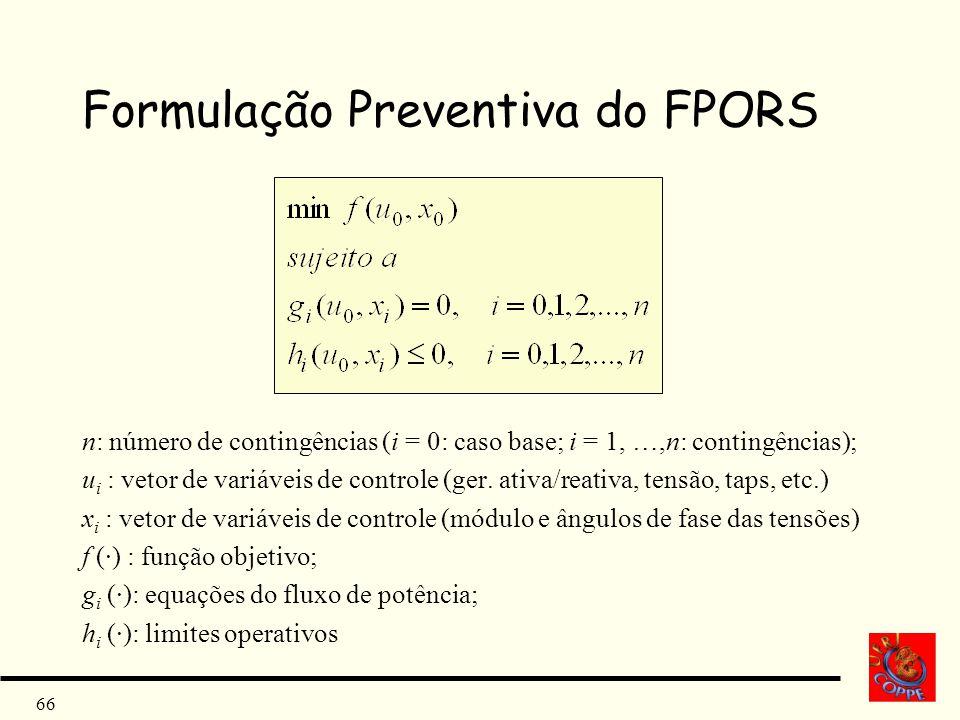 66 Formulação Preventiva do FPORS n: número de contingências (i = 0: caso base; i = 1, …,n: contingências); u i : vetor de variáveis de controle (ger.