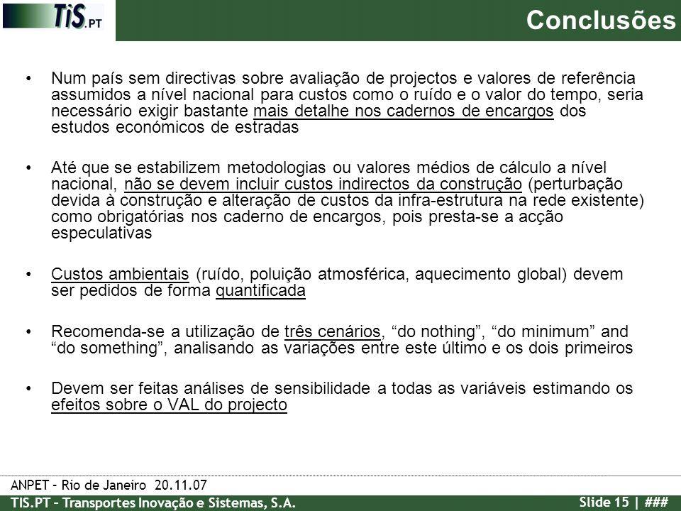ANPET – Rio de Janeiro 20.11.07 TIS.PT – Transportes Inovação e Sistemas, S.A. Slide 15 | ### Num país sem directivas sobre avaliação de projectos e v