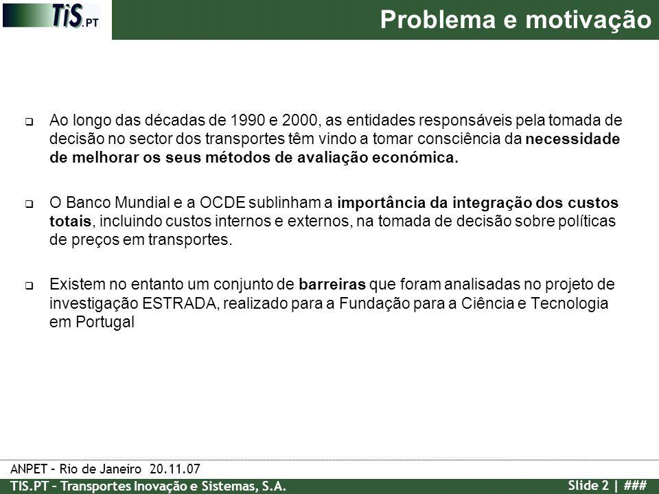ANPET – Rio de Janeiro 20.11.07 TIS.PT – Transportes Inovação e Sistemas, S.A. Slide 2 | ### Problema e motivação Ao longo das décadas de 1990 e 2000,