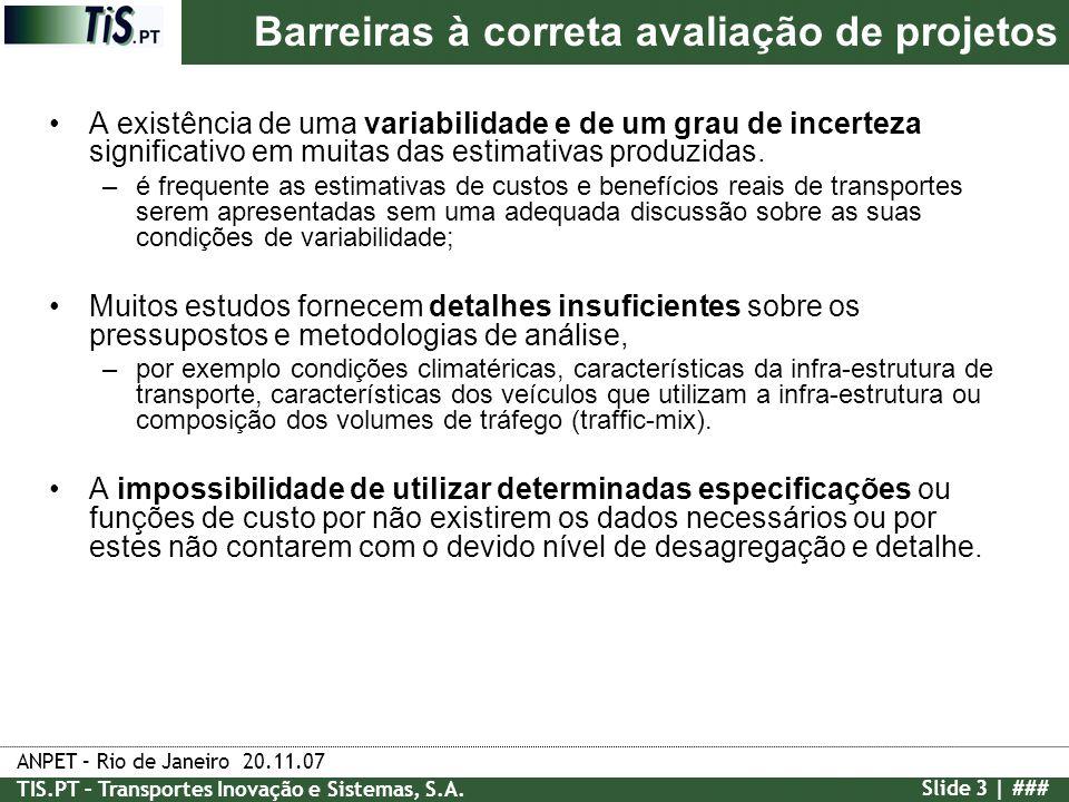 ANPET – Rio de Janeiro 20.11.07 TIS.PT – Transportes Inovação e Sistemas, S.A. Slide 3 | ### A existência de uma variabilidade e de um grau de incerte
