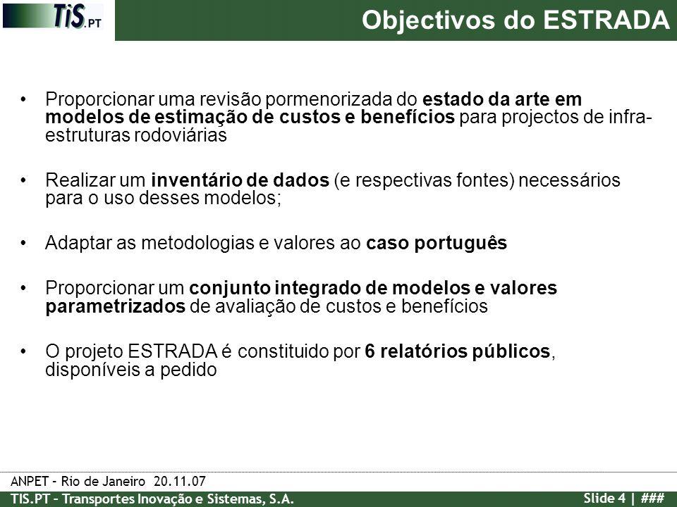 ANPET – Rio de Janeiro 20.11.07 TIS.PT – Transportes Inovação e Sistemas, S.A. Slide 4 | ### Proporcionar uma revisão pormenorizada do estado da arte