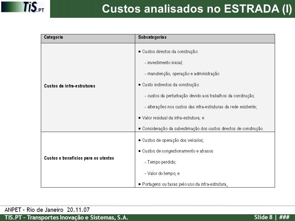 ANPET – Rio de Janeiro 20.11.07 TIS.PT – Transportes Inovação e Sistemas, S.A. Slide 8 | ### Custos analisados no ESTRADA (I)