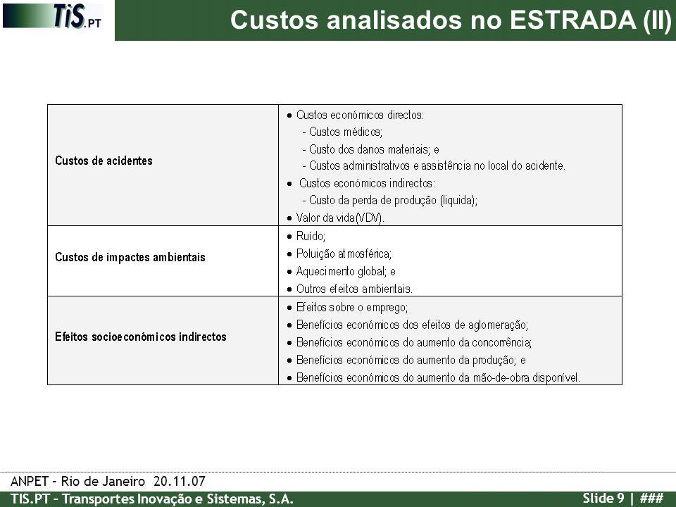 ANPET – Rio de Janeiro 20.11.07 TIS.PT – Transportes Inovação e Sistemas, S.A. Slide 9 | ### Custos analisados no ESTRADA (II)