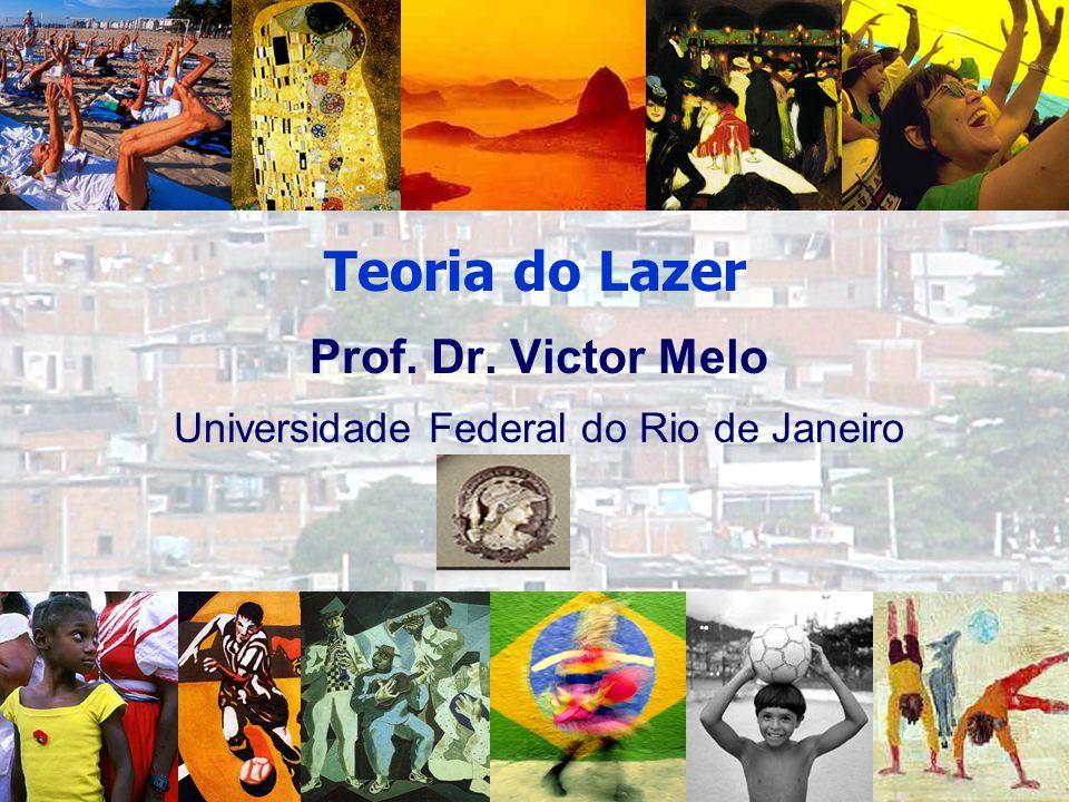 Prof. Dr. Victor Melo Universidade Federal do Rio de Janeiro Teoria do Lazer