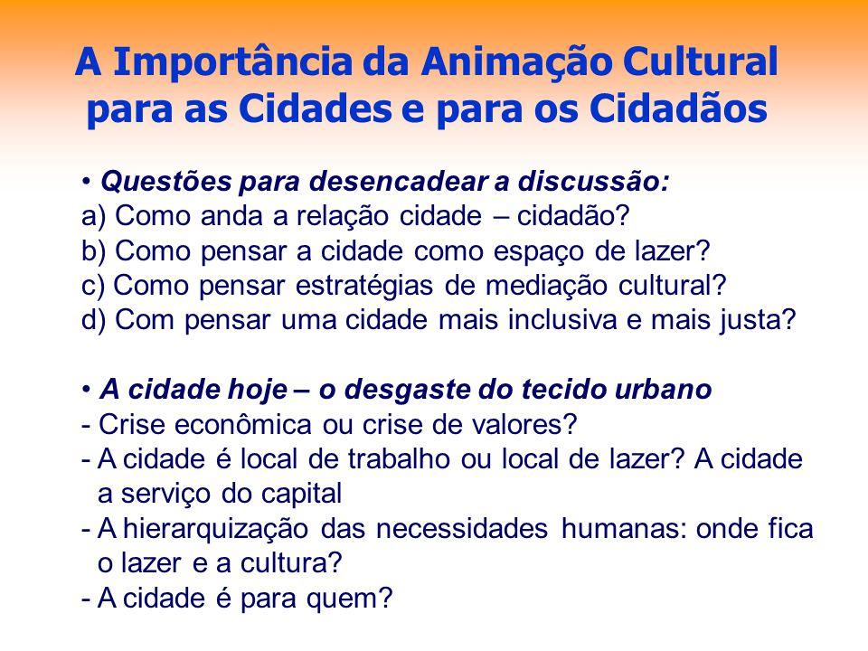 A Importância da Animação Cultural para as Cidades e para os Cidadãos Questões para desencadear a discussão: a) Como anda a relação cidade – cidadão?
