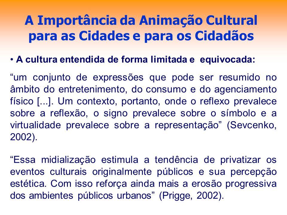 A Importância da Animação Cultural para as Cidades e para os Cidadãos A cultura entendida de forma limitada e equivocada: um conjunto de expressões qu