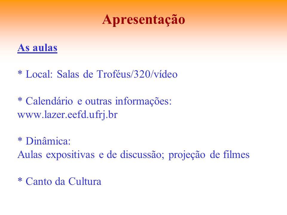 Apresentação As aulas * Local: Salas de Troféus/320/vídeo * Calendário e outras informações: www.lazer.eefd.ufrj.br * Dinâmica: Aulas expositivas e de