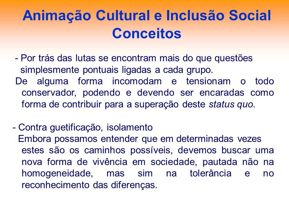 Animação Cultural e Inclusão Social Conceitos - Por trás das lutas se encontram mais do que questões simplesmente pontuais ligadas a cada grupo. De al