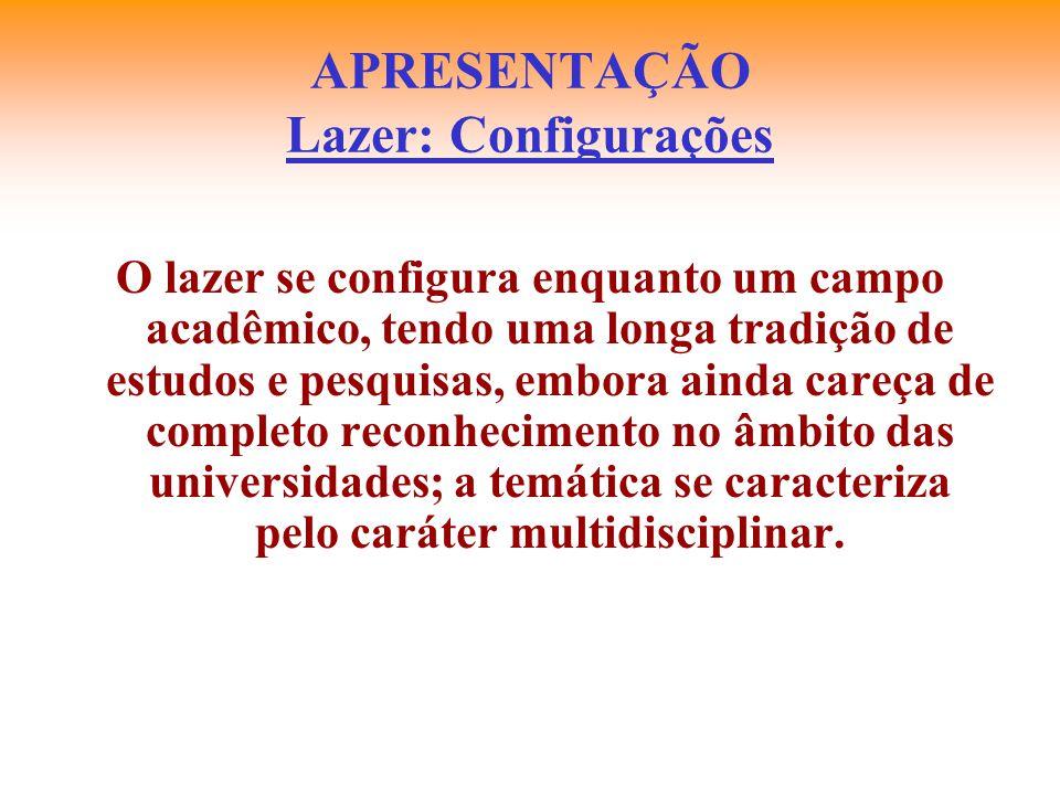 APRESENTAÇÃO Lazer: Configurações O lazer deve ser encarado enquanto um possível campo de intervenção pedagógica, com características específicas se comparado a outros fóruns de atuação.
