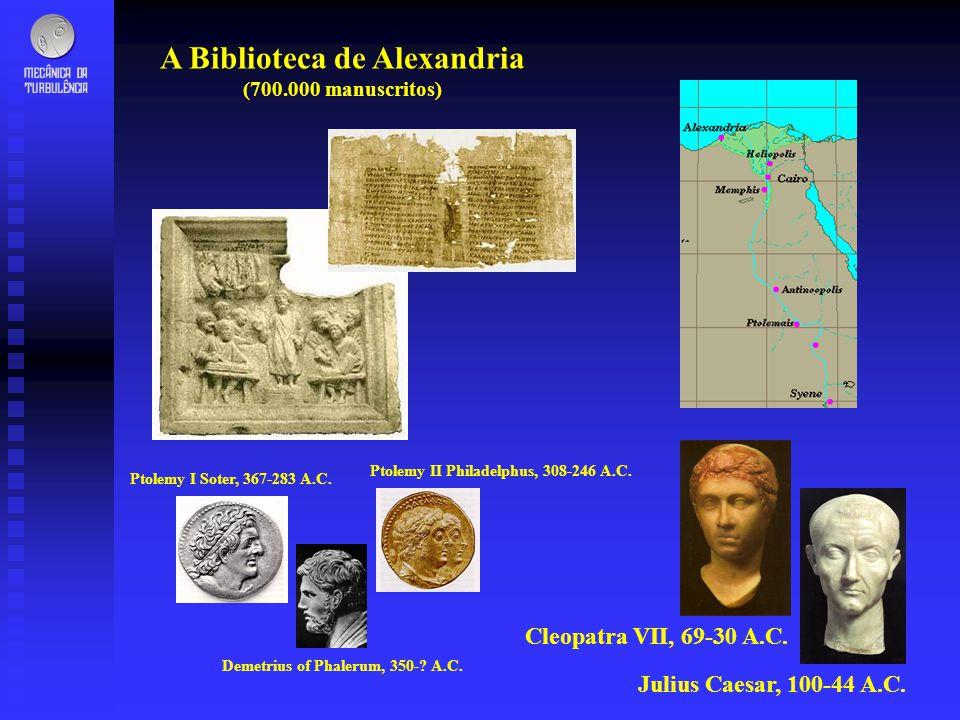 Julius Caesar, 100-44 A.C. Cleopatra VII, 69-30 A.C. Ptolemy I Soter, 367-283 A.C. Demetrius of Phalerum, 350-? A.C. Ptolemy II Philadelphus, 308-246