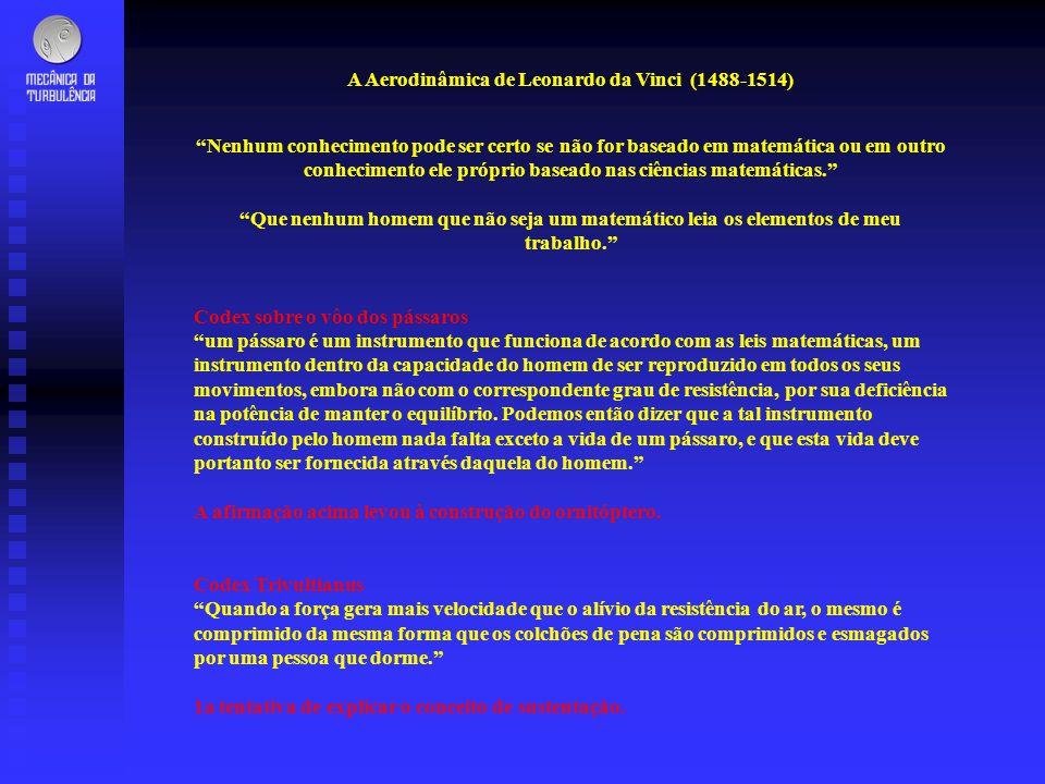 A Aerodinâmica de Leonardo da Vinci (1488-1514) Nenhum conhecimento pode ser certo se não for baseado em matemática ou em outro conhecimento ele própr